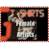 T Shirts- Female Artists***BACK ORDERS From USA***5% Off (Order any 8 T Shirts)